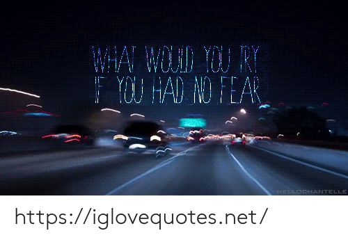 wha: WHA WOLID YOU RY  YOU HAD ND FEAR  HELLOCHANTELLE https://iglovequotes.net/