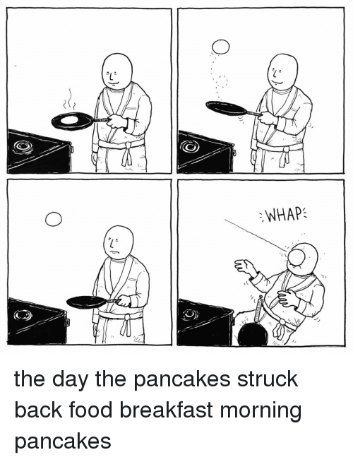 Whap: :WHAP the day the pancakes struck back food breakfast morning pancakes