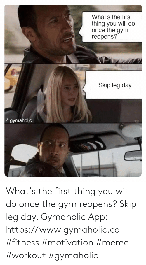You Will: What's the first thing you will do once the gym reopens? Skip leg day.  Gymaholic App: https://www.gymaholic.co  #fitness #motivation #meme #workout #gymaholic