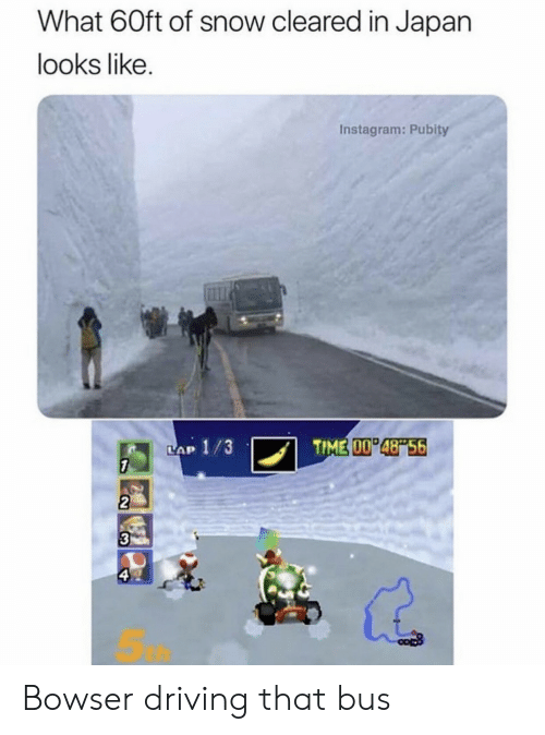 Bowser, Driving, and Instagram: What 60ft of snow cleared in Japan  looks like.  Instagram: Pubity  TIME 00 48 56  LAP 1/3  7  2  3  ఇ Bowser driving that bus