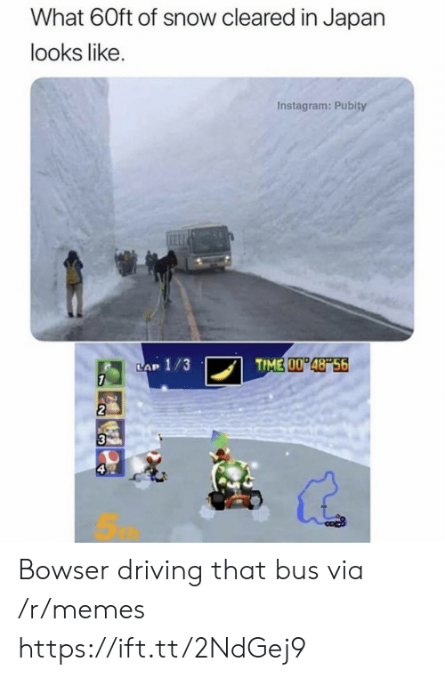 Bowser, Driving, and Instagram: What 60ft of snow cleared in Japan  looks like.  Instagram: Pubity  TIME 00 48 56  LAP 1/3  7  2  3  ఇ Bowser driving that bus via /r/memes https://ift.tt/2NdGej9
