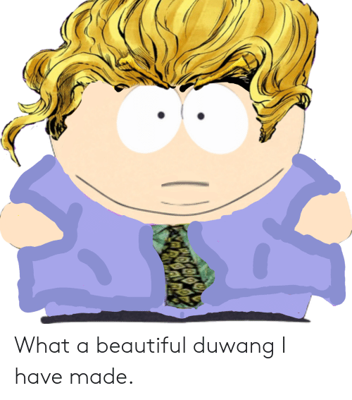 What A Beautiful Duwang: What a beautiful duwang I have made.