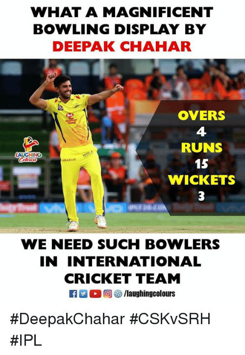 Bowling, Cricket, and International: WHAT A MAGNIFICENT  BOWLING DISPLAY BY  DEEPAK CHAHAR  OVERS  4  RUNS  15  WICKETS  AUGHING  WE NEED SUCH BOWLERS  IN INTERNATIONAL  CRICKET TEAM  0回參/laughingcolours #DeepakChahar #CSKvSRH #IPL