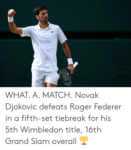 overall: WHAT. A. MATCH.  Novak Djokovic defeats Roger Federer in a fifth-set tiebreak for his 5th Wimbledon title, 16th Grand Slam overall 🏆