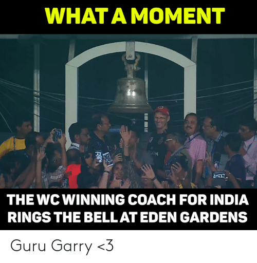 guru: WHAT A MOMENT  THE WC WINNING COACH FOR INDIA  RINGS THE BELLAT EDEN GARDENS Guru Garry <3