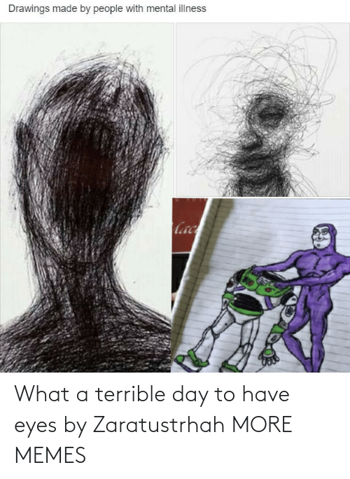 terrible: What a terrible day to have eyes by Zaratustrhah MORE MEMES