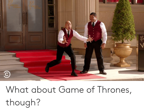 Dank, Game of Thrones, and Game: What about Game of Thrones, though?