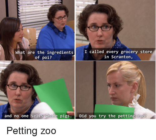 The Office, Zoo, and Poi: What are the ingredients  of poi?  I called every grocery store  in Scranton,  and no one sells Wholle pigs.  Who  Did you try the petting Zoo?