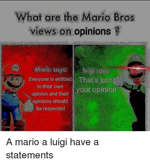 What Are The Mario Bros Everyone Is Entitle That S Just Our