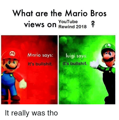 mario bros: What are the Mario Bros  views on Rewind 2018  YouTube2  Mario says: luigi says  It's bullshit.  It's bullshit. It really was tho