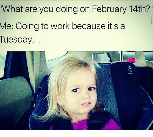 what are you doing on february 14th me going to 14458350 what are you doing on february 14th? me going to work because it's