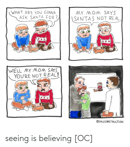 Santa: WHAT ARE YoU GONNA  ASK SANTA FOR ?  MY MOM SAYS  SANTAS NOT REAL  WELL MY MOM SAYS  YOU'RE NOT REAL!  @DAILYOBSTRUCTION seeing is believing [OC]