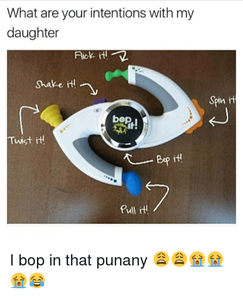 Punany: What are your intentions with my  daughter  Shake itd  Twist  pull it  SPn it I bop in that punany 😩😩😭😭😭😂