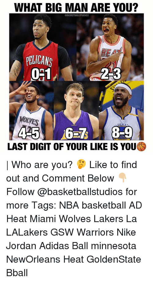 digitalism: WHAT BIG MAN ARE YOU?  BASKETBALLSTUDIOS  HE  PELICAN  2-3  WOLVES  LAST DIGIT OF YOUR LIKE IS YOU   Who are you? 🤔 Like to find out and Comment Below 👇🏼 Follow @basketballstudios for more Tags: NBA basketball AD Heat Miami Wolves Lakers La LALakers GSW Warriors Nike Jordan Adidas Ball minnesota NewOrleans Heat GoldenState Bball