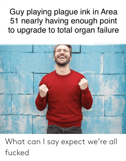 I Say: What can I say expect we're all fucked