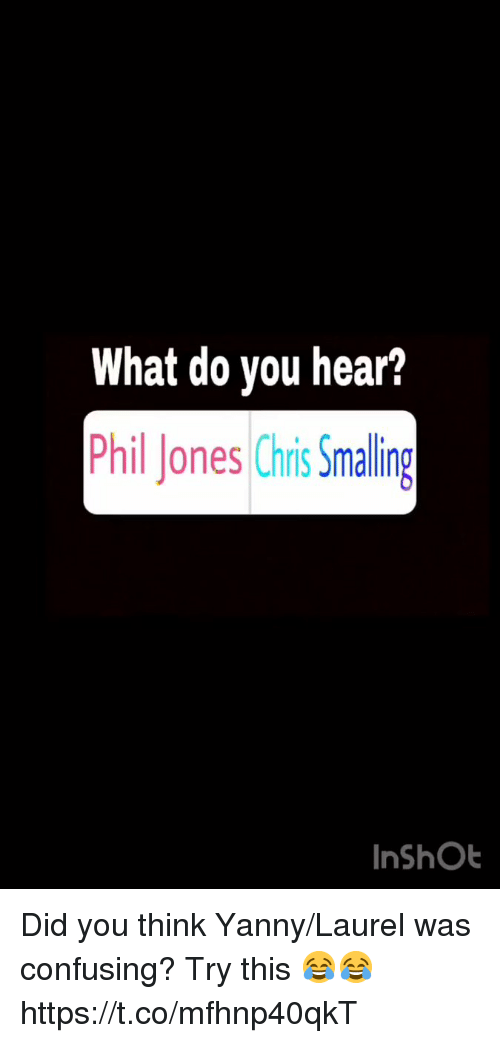 Soccer, Laurel, and Think: What do you hear?  Phil Jones Chis Smaling  InShOb Did you think Yanny/Laurel was confusing? Try this 😂😂 https://t.co/mfhnp40qkT