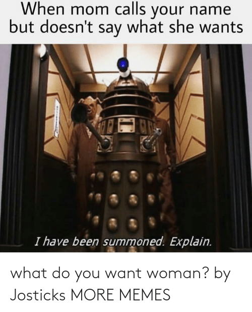 Do You Want: what do you want woman? by Josticks MORE MEMES