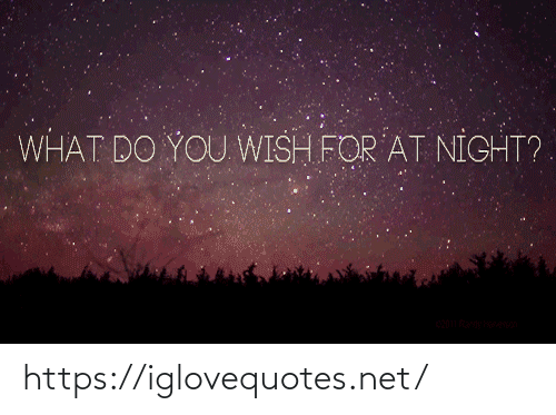 At Night: WHAT DO YOU WISH FOR AT NIGHT? https://iglovequotes.net/