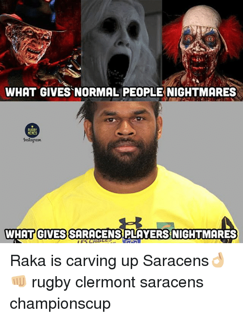 Memes, Rugby, and Saracens: WHAT GIVES NORMAL PEOPLE NIGHTMARES  RUGBY  MEMES  WHAT GIVES SARACENS, PLAYERS NIGHTMARES Raka is carving up Saracens👌🏼👊🏼 rugby clermont saracens championscup