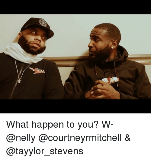 Nelly: What happen to you? W- @nelly @courtneyrmitchell & @tayylor_stevens