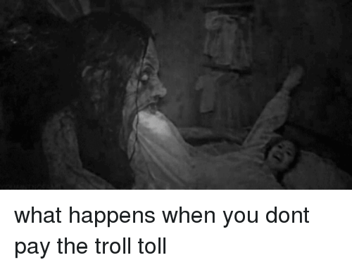 toll: what happens when you dont pay the troll toll