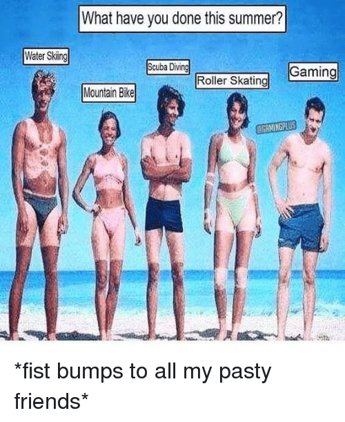 scuba: What have you done this summer?  Water Skiing  Scuba Divin  Gaing  Roller Skating  Mantan Bia  Mountain Bike  GAMINGPLUS *fist bumps to all my pasty friends*