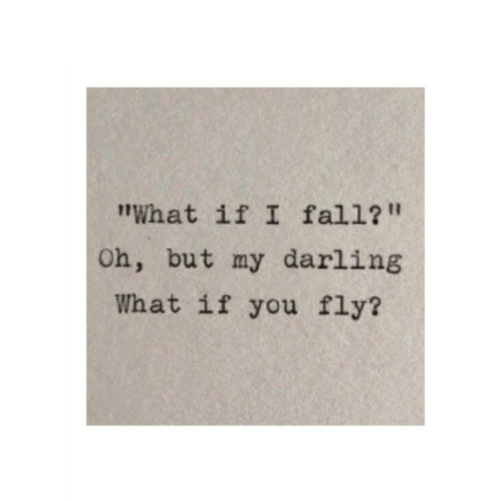 "Fly, Darling, and You: What if I fal1?""  Oh, but my darling  What if you fly?"