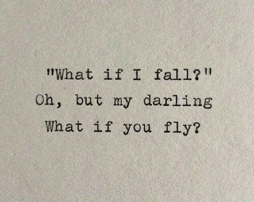 Fall, Fly, and Darling: What if I fall?I  Oh, but my darling  What if you fly?
