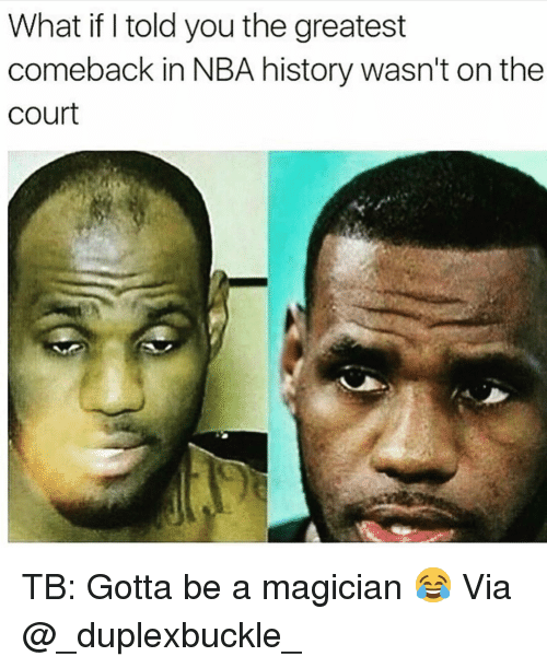 Basketball, Nba, and Sports: What if told you the greatest  comeback in NBA history wasn't on the  court TB: Gotta be a magician 😂 Via @_duplexbuckle_