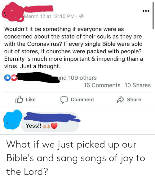Sang: What if we just picked up our Bible's and sang songs of joy to the Lord?