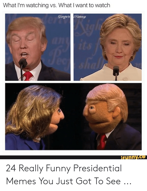 Presidential Memes: What I'm watching vs. What I want to watch  Gingerunny  aits  ant  Pee  ec shal  ifunny.co 24 Really Funny Presidential Memes You Just Got To See ...