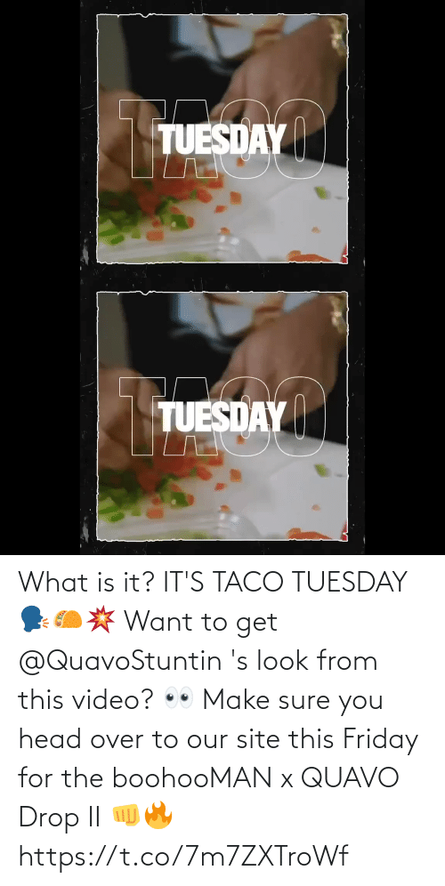 What Is: What is it? IT'S TACO TUESDAY 🗣️🌮💥  Want to get @QuavoStuntin 's look from this video? 👀  Make sure you head over to our site this Friday for the boohooMAN x QUAVO Drop II 👊🔥 https://t.co/7m7ZXTroWf