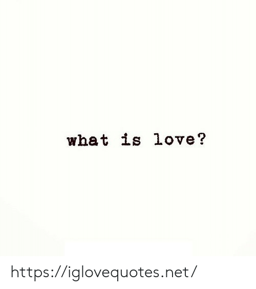 What Is Love: what is love? https://iglovequotes.net/