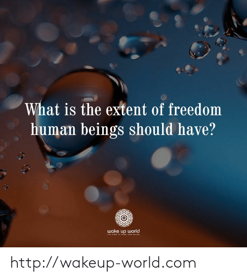 Http, What Is, and World: What is the extent of freedom  human beings should have?  wake up world  STIME TO isE AND SINE http://wakeup-world.com