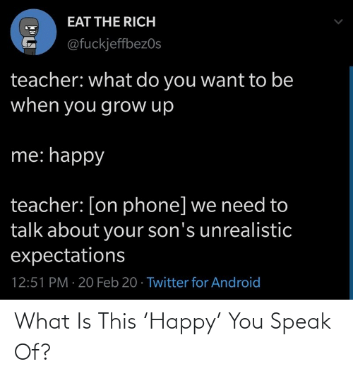 What Is: What Is This 'Happy' You Speak Of?