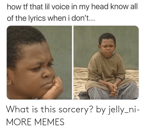 What Is: What is this sorcery? by jelly_ni- MORE MEMES