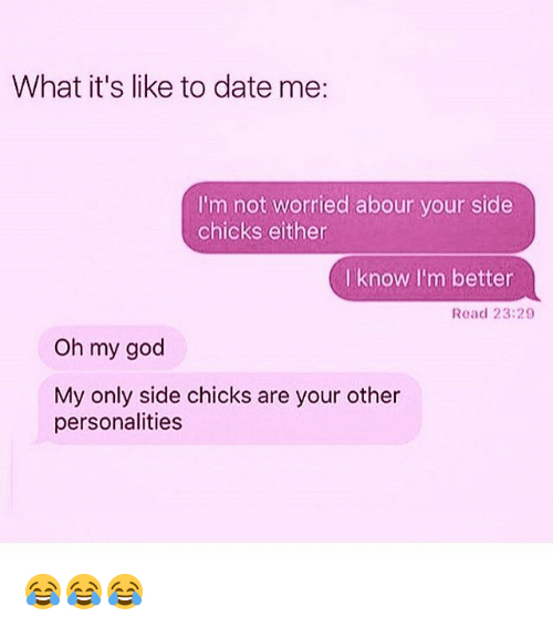 What its like dating me memes