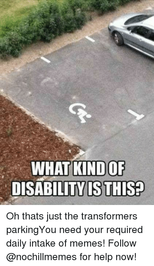 Transformers: WHAT KIND OF  DISABILITY IS THIS? Oh thats just the transformers parkingYou need your required daily intake of memes! Follow @nochillmemes for help now!