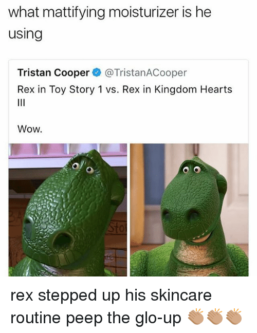 peeping: what mattifying moisturizer is he  using  Tristan Cooper@TristanACooper  Rex in Toy Story 1 vs. Rex in Kingdom Hearts  Wow  tot rex stepped up his skincare routine peep the glo-up 👏🏽👏🏽👏🏽