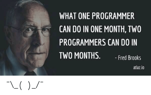 Fred, Can, and One: WHAT ONE PROGRAMMER  CAN DO IN ONE MONTH, TWO  PROGRAMMERS CAN DO IN  TWO MONTHS.  - Fred Brooks  atlaz.io ¯\_(ツ)_/¯