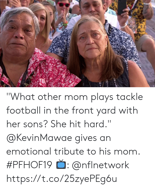"""Tribute: """"What other mom plays tackle football in the front yard with her sons? She hit hard.""""  @KevinMawae gives an emotional tribute to his mom. #PFHOF19  📺: @nflnetwork https://t.co/25zyePEg6u"""