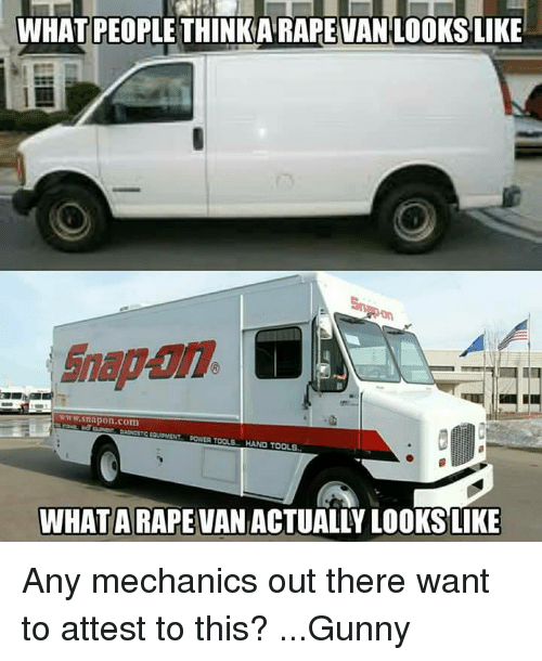 gunny: WHAT PEOPLETHINKARAPEVAN LOOKS LIKE  Mw.snapon.com  OUDMENT POWER TOOLS  HAND TOOLS.  WHAT A RAPE  ACTUALLY LOOKSLIKE Any mechanics out there want to attest to this? ...Gunny