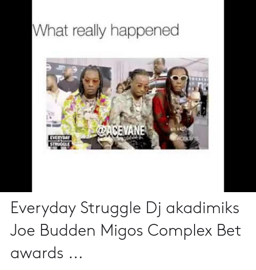 Migos Joe Budden Memes: What really happened  CACEVANE  EVERYDAY  STRUCGLE Everyday Struggle Dj akadimiks Joe Budden Migos Complex Bet awards ...
