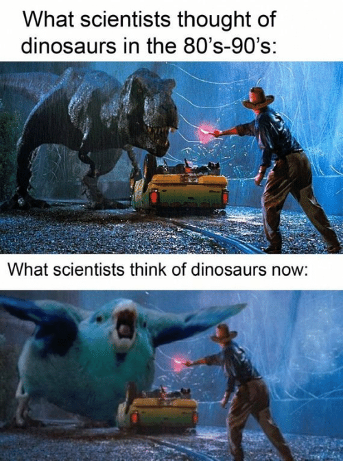 Dinosaurs: What scientists thought of  dinosaurs in the 80's-90's:  What scientists think of dinosaurs now: