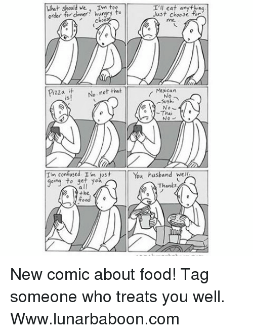 Sush: What should we  I'm toe  to  order  ch  Pizza  it  Ne not that  Tm confused. Im just  al  the  feed o  I'll Cat anyth,  Just choose  fe  Mey can  No  Sush  No  Thai  You husband wel  Thants New comic about food! Tag someone who treats you well. Www.lunarbaboon.com