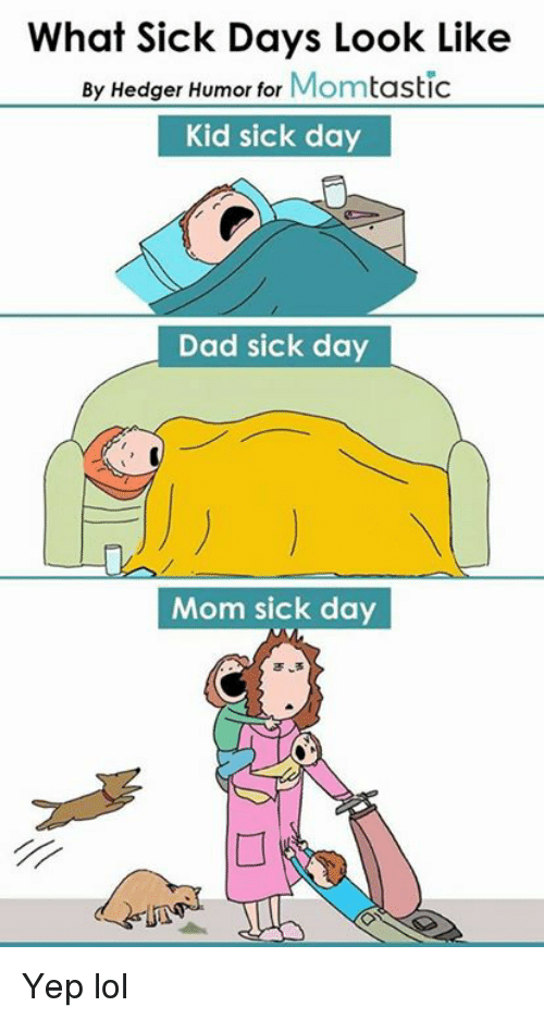 Sick Day: What Sick Days Look Like  By Hedger Humor for  Mom  tastic  Kid sick day  Dad sick day  Mom sick day Yep lol