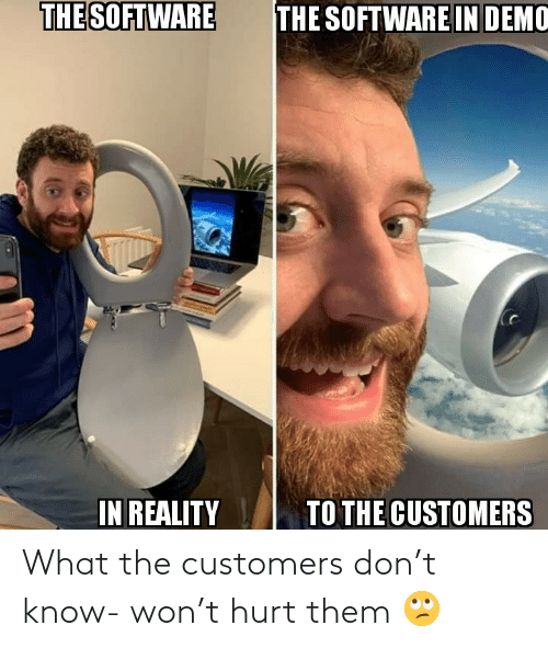 hurt: What the customers don't know- won't hurt them 🙄