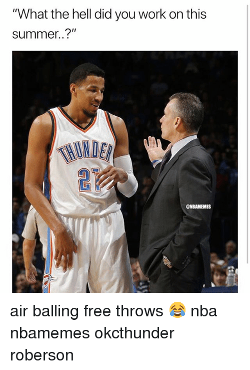"""balling: """"What the hell did you work on this  summer..?""""  HINDER  @NBAMEMES air balling free throws 😂 nba nbamemes okcthunder roberson"""