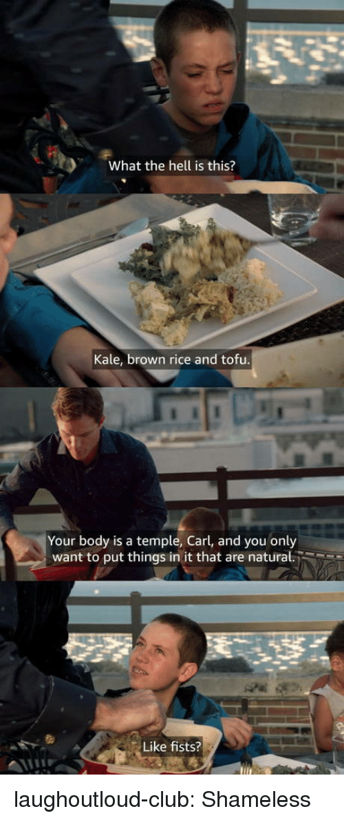 fists: What the hell is this?  Kale, brown rice and tofu  Your body is a temple, Carl, and you only  want to put things in it that are natural.  Like fists? laughoutloud-club:  Shameless