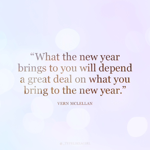 "A Great: ""What the new year  brings to you will depend  a great deal on what you  bring to the new year.""  VERN MCLELLAN  @_TYPELIKEAGIRL"